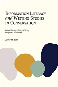 Book cover for Information Literacy and Writing Studies in Conversation: Reenvisioning Library-Writing Program Connections.
