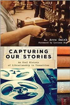 Book cover for Capturing Our Stories: An Oral History of Librarianship in Transition