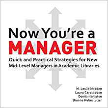 Book cover for Now You're a Manager: Quick and Practical Strategies for New Mid-Level Managers in Academic Libraries