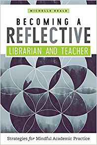 Book cover: Becoming a Reflective Librarian and Teacher: Strategies for Mindful Academic Practice