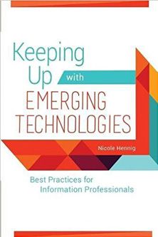 Book cover: Keeping Up with Emerging Technologies: Best Practices for Information Professionals
