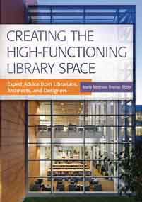 Book cover: Creating the High-Functioning Library Space: Expert Advice from Librarians, Architects, and Designers