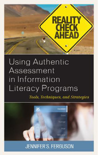 Book cover for Using Authentic Assessment in Information Literacy Programs: Tools, Techniques, and Strategies