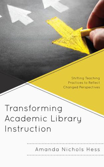 Book cover for Transforming Academic Library Instruction: Shifting Teaching Practices to Reflect Changed Perspectives