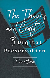 Book cover for The Theory and Craft of Digital Preservation