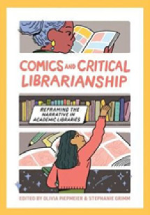 Book cover for Comics and Critical Librarianship: Reframing the Narrative in Academic Libraries