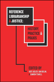 Book cover for Reference Librarianship & Justice: History, Practice & Praxis