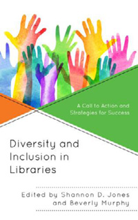 Book cover: Diversity and Inclusion in Libraries: A Call to Action and Strategies for Success