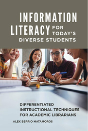 Book cover: Information Literacy for Today's Diverse Students: Differentiated Instructional Techniques for Academic Libraries