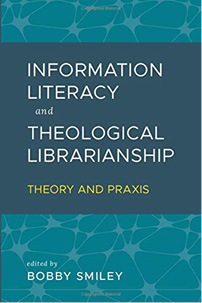 Book cover: Information Literacy and Theological Librarianship: Theory and Praxis