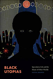 Book cover for Black Utopias: Speculative Life and the Music of Other Worlds
